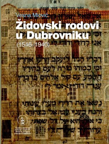 Židovski rodovi u Dubrovniku (1546-1940) : Posebna izdanja. Serija: Prilozi povijesti stanovništva Dubrovnika i okolice