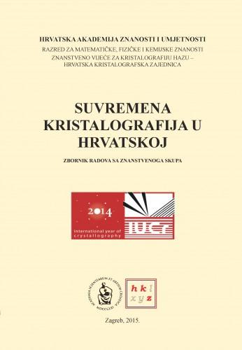 Suvremena kristalografija u Hrvatskoj : zbornik radova sa znanstvenoga skupa, [Zagreb, 2014.]
