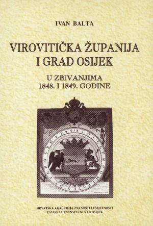 Virovitička županija i grad Osijek : u zbivanjima 1848. i 1849. godine