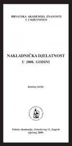Nakladnička djelatnost u 2008. godini : katalog izložbe, Palača Akademije, Zagreb, siječanj 2009.