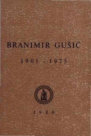 Branimir Gušić : 1901-1975 : Spomenica preminulim akademicima