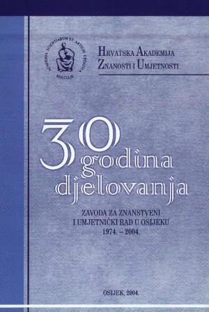 30 godina djelovanja Zavoda za znanstveni i umjetnički rad u Osijeku : 1974.-2004.