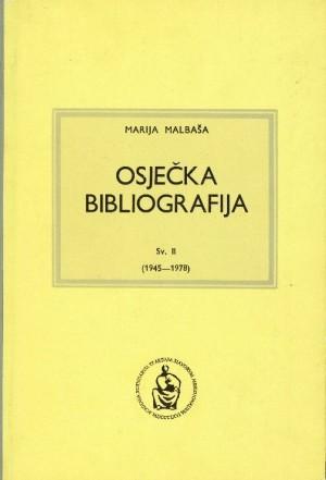 Osječka bibliografija : sv. 2 : (1945-1978) : tiskarsko-izdavačka djelatnost u Osijeku od 1742. do 1978. godine = Druck- und Verlagstätigkeit in Osijek von 1742 bis 1978 : Hrvatska bibliografija : Niz C