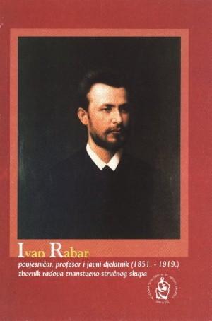 Ivan Rabar : povjesničar, profesor i javni djelatnik (1851.-1919.) : zbornik radova znanstveno-stručnog skupa, [Osijek, 11. svibnja 2001.]