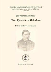 Znanstveni simpozij Dani Vjekoslava Babukića, Požega, 20.-21. veljače 2014. : sažetci radova = summaries