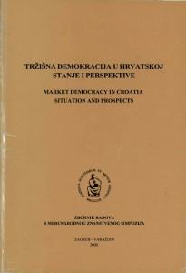 Tržišna demokracija u Hrvatskoj : stanje i perspektive : zbornik radova međunarodnog znanstvenog simpozija održanog u Varaždinu 26. i 27. listopada 2000. godine