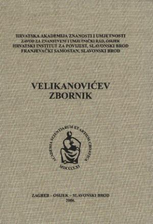 Velikanovićev zbornik : zbornik radova sa znanstvenoga skupa o Ivanu Velikanoviću u Slavonskome Brodu 21. i 22. studenoga 2003.