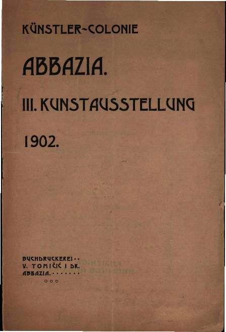 Kunstler-colonie Abbazia. III. Kunstausstellung 1902.