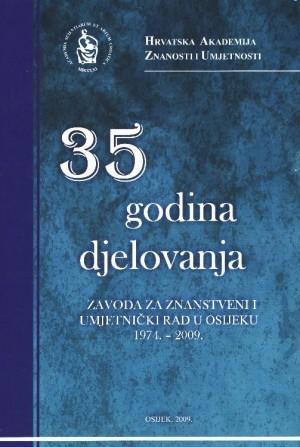35 godina djelovanja Zavoda za znanstveni i umjetnički rad u Osijeku : 1974-2009