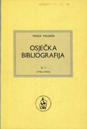Osječka bibliografija. Sv. 1 : (1742-1944) : tiskarsko-izdavačka djelatnost u Osijeku od 1742. do 1978. godine : Hrvatska bibliografija : Niz C
