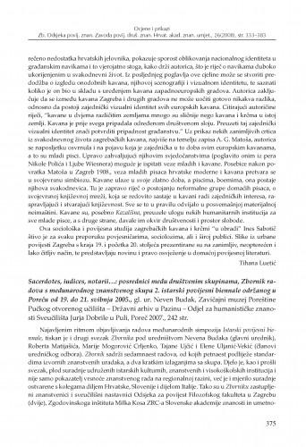 Sacerdotes, iudices, notarii...: posrednici među društvenim skupinama, Zbornik radova s međunarodnog znanstvenog skupa 2. istarski povijesni biennale održanog u Poreču od 19. do 21. svibnja 2005., gl. ur. Neven Budak, Zavičajni muzej Poreštine Pučkog otvorenog učilišta - Državni arhiv u Pazinu - Odjel za humanističke znanosti Sveučilišta Jurja Dobrile u Puli, Poreč 2007. : [prikaz] : Zbornik Odsjeka za povijesne znanosti Zavoda za povijesne i društvene znanosti Hrvatske akademije znanosti i umjetnosti