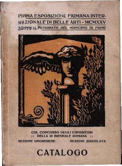 Prima Esposizione Fiumana Internazionale di Belle Arti - MCMXXV sotto il patronato del Municipio di Fiume