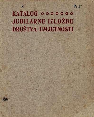 Katalog jubilarne izložbe Društva umjetnosti