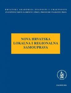 Nova hrvatska lokalna i regionalna samouprava : okrugli stol održan 23. i 24. ožujka 2010. u palači HAZU u Zagrebu : Modernizacija prava