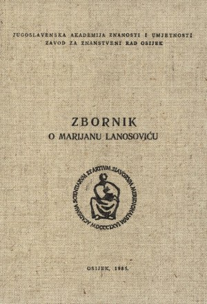 Zbornik radova o Marijanu Lanosoviću : Posebna izdanja / Jugoslavenska akademija znanosti i umjetnosti,  Zavod za znanstveni rad u Osijeku