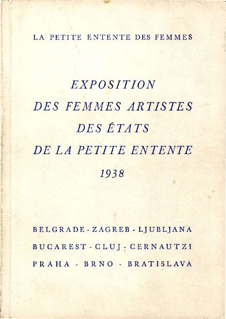 La Petite Entente des Femmes - Exposition des Femmes Artistes des Etats de la Petite Entente / Izložba umjetnica Male antante žena