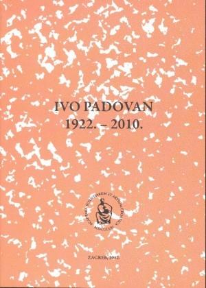 Ivo Padovan : 1922.-2010. : Spomenica preminulim akademicima