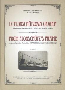 Iz Florschützova okvira : kirurg Vatroslav Florschütz (1879.-1967.) riječju i slikom