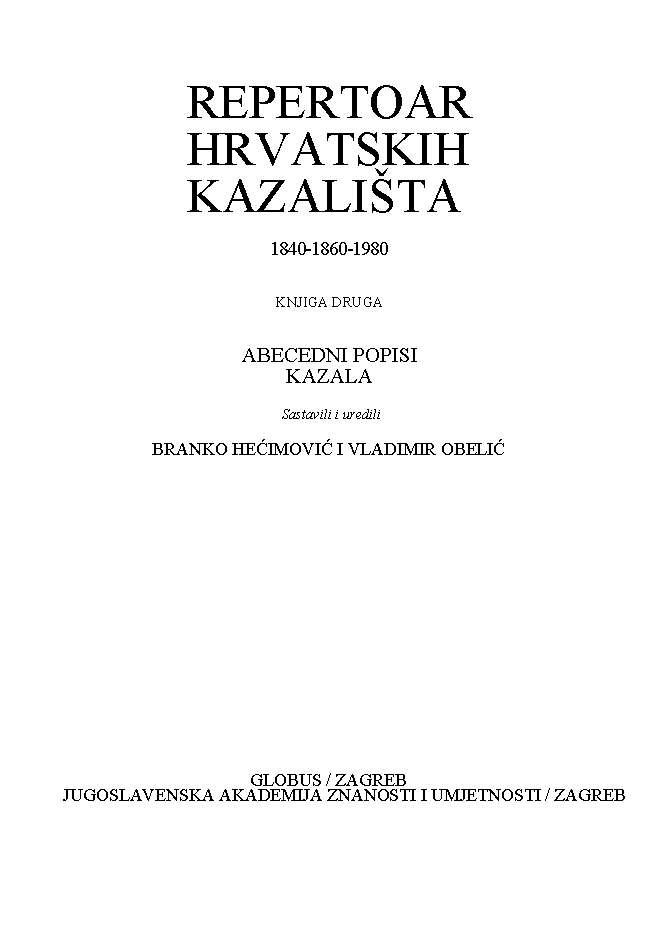 Repertoar hrvatskih kazališta 1840-1860-1980 : Knjiga druga : Abecedni popisi. Kazala : Repertoari hrvatskih kazališta