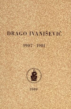 Drago Ivanišević : 1907-1981 : Spomenica preminulim akademicima
