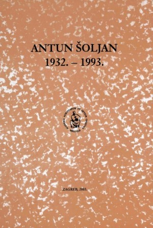 Antun Šoljan : 1932.-1993. : Spomenica preminulim akademicima
