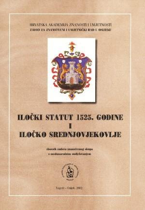 Iločki statut 1525. godine i iločko srednjovjekovlje : znanstveni skup s međunarodnim sudjelovanjem, Osijek-Ilok, 11.-13. listopada 2000. : zbornik radova
