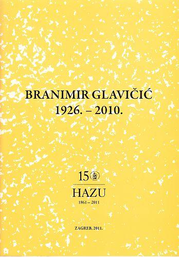 Branimir Glavičić : 1926.-2010. : Spomenica preminulim akademicima