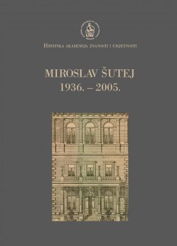 Miroslav Šutej : 1936.-2005. : Spomenica preminulim akademicima