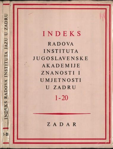 Prilog sv. 21 : Indeks radova Instituta Jugoslavenske akademije znanosti i umjetnosti u Zadru, sv. 1. do sv. 20. : Radovi Centra Jugoslavenske akademije znanosti i umjetnosti u Zadru