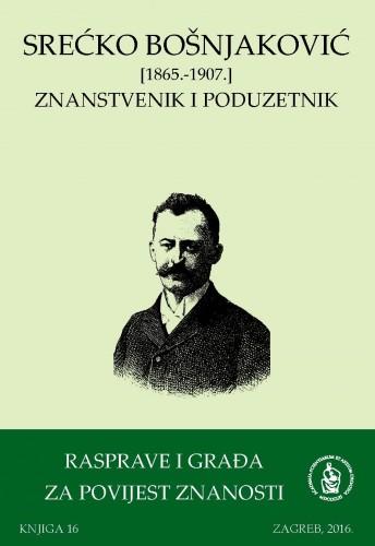 Sv. 5(2016) : Srećko Bošnjaković : (1865. - 1907.) : znanstvenik i poduzetnik : Rasprave i građa za povijest znanosti