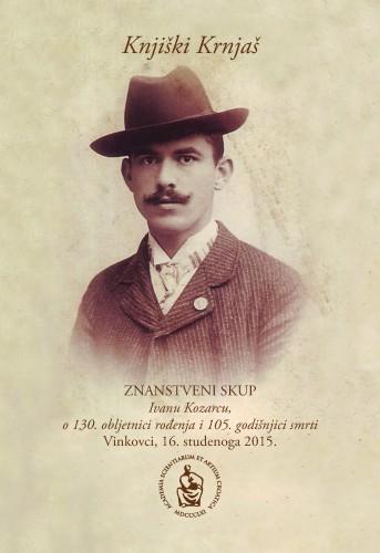 Knjiški Krnjaš : znanstveni skup Ivanu Kozarcu, o 130. obljetnici rođenja i 105. godišnjici smrti : program skupa : sažetci radova