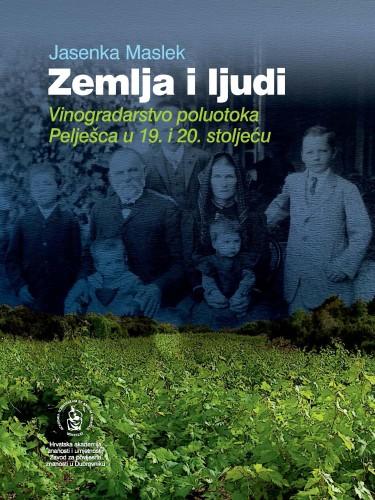 Zemlja i ljudi : vinogradarstvo na poluotoku Pelješcu u 19. i 20. st. : Posebna izdanja. Serija: Prilozi povijesti stanovništva Dubrovnika i okolice