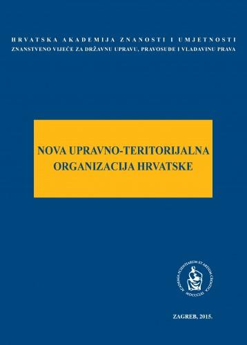 Nova upravno-teritorijalna organizacija Hrvatske : okrugli stol održan 6. ožujka 2015. u palači Akademije u Zagrebu : Modernizacija prava
