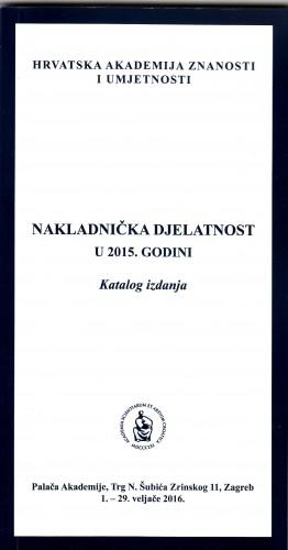 Nakladnička djelatnost u 2015. godini : katalog izložbe, Palača Akademije, Zagreb, 1. - 29. veljače 2016.