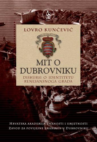 Mit o Dubrovniku : diskursi o identitetu renesansnoga grada