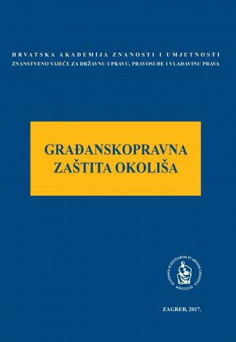 Građanskopravna zaštita okoliša : okrugli stol održan 7. lipnja 2017. u palači Akademije u Zagrebu : Modernizacija prava