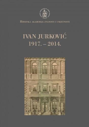 Ivan Jurković : 1917.-2014. : Spomenica preminulim akademicima