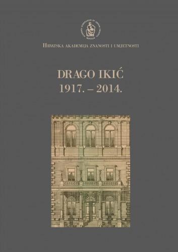 Drago Ikić : 1917.-2014. : Spomenica preminulim akademicima