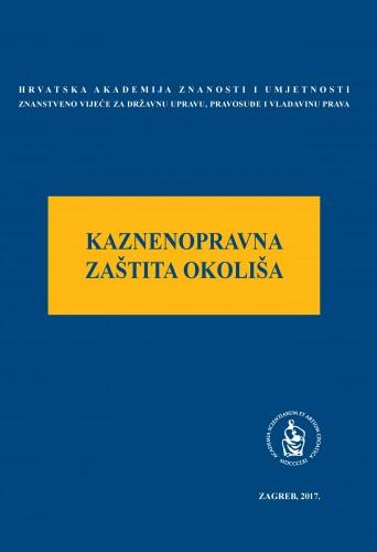 Kaznenopravna zaštita okoliša : okrugli stol održan 1. ožujka 2017. u palači Akademije u Zagrebu : Modernizacija prava