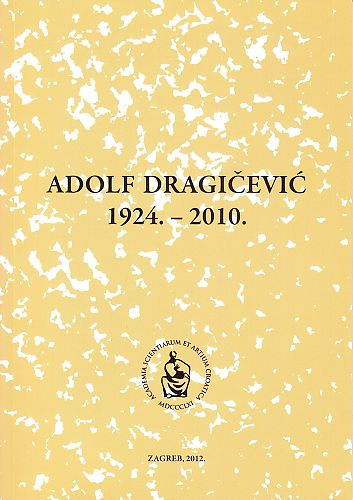Adolf Dragičević : 1924.-2010. : Spomenica preminulim akademicima