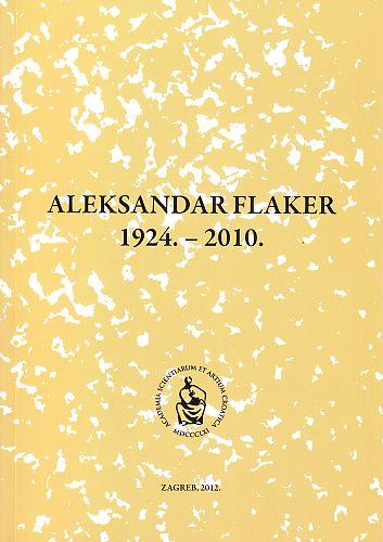 Aleksandar Flaker : 1924.-2010. : Spomenica preminulim akademicima