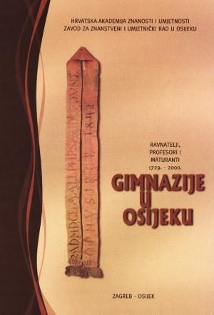 Gimnazije u Osijeku : ravnatelji, profesori i maturanti : 1729.-2000. : Biblioteka Slavonije i Baranje