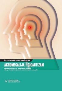 Akromegalija i gigantizam : zbornik radova sa znanstvenog simpozija održanog u Hrvatskoj akademiji znanosti i umjetnosti u Zagrebu 8. studenoga 2013.