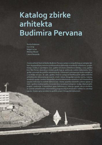 Katalog zbirke arhitekta Budimira Pervana / Borka Bobovec, Iva Ceraj, Maja Kućan, Mateja Moser, Laura Naranđa