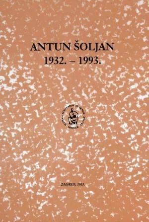 Antun Šoljan : 1932.-1993. / urednik Dubravko Jelčić