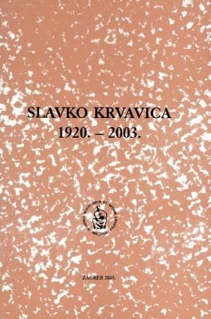 Slavko Krvavica : 1920.-2003.; uredio Branko Sokač
