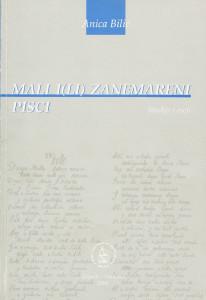 Mali i(li) zanemareni pisci : studije i eseji / Anica Bilić
