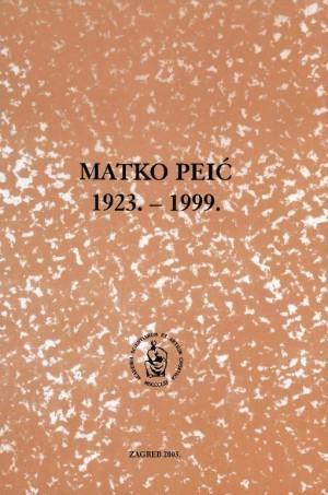 Matko Peić : 1923.-1999. ; uredio Dubravko Jelčić