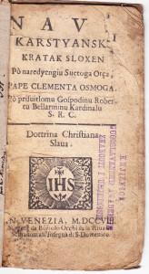 Navk karstyanski kratak : Dottrina Christiana Slaua : sloxen po naredyengiu Suetoga Otça Pape Clementa Osmoga / po prisuitlomu gospodinu Robertu Bellarminu kardinalu S. R. C.