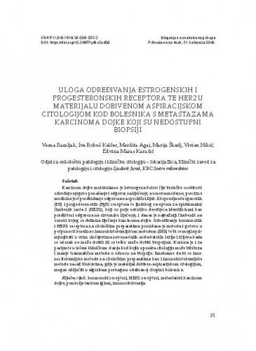 Uloga određivanja estrogenskih i progesteronskih receptora te HER2 u materijalu dobivenom aspiracijskom citologijom kod bolesnika s metastazama karcinoma dojke koji su nedostupni biopsiji / Vesna Ramljak, Iva Bobuš Kelčec, Merdita Agai, Marija Škerlj, Vivien Nikić, Edvina Maras Karačić